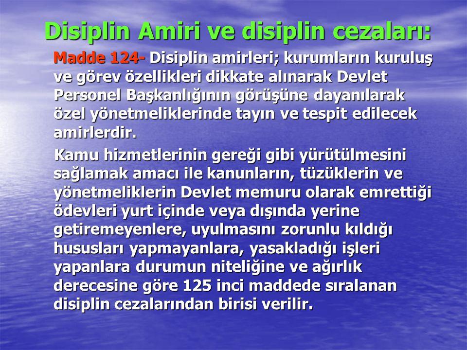 Disiplin Amiri ve disiplin cezaları: Madde 124- Disiplin amirleri; kurumların kuruluş ve görev özellikleri dikkate alınarak Devlet Personel Başkanlığı