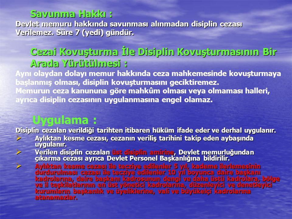 Savunma Hakkı : Devlet memuru hakkında savunması alınmadan disiplin cezası Verilemez. Süre 7 (yedi) gündür. Cezai Kovuşturma İle Disiplin Kovuşturması