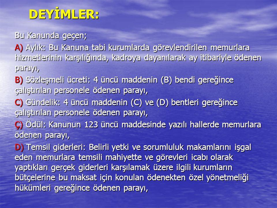 DEYİMLER: Bu Kanunda geçen; A) Aylık: Bu Kanuna tabi kurumlarda görevlendirilen memurlara hizmetlerinin karşılığında, kadroya dayanılarak ay itibariyl