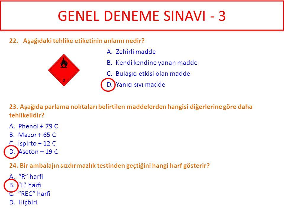 23. Aşağıda parlama noktaları belirtilen maddelerden hangisi diğerlerine göre daha tehlikelidir? A. Phenol + 79 C B. Mazor + 65 C C. İspirto + 12 C D.
