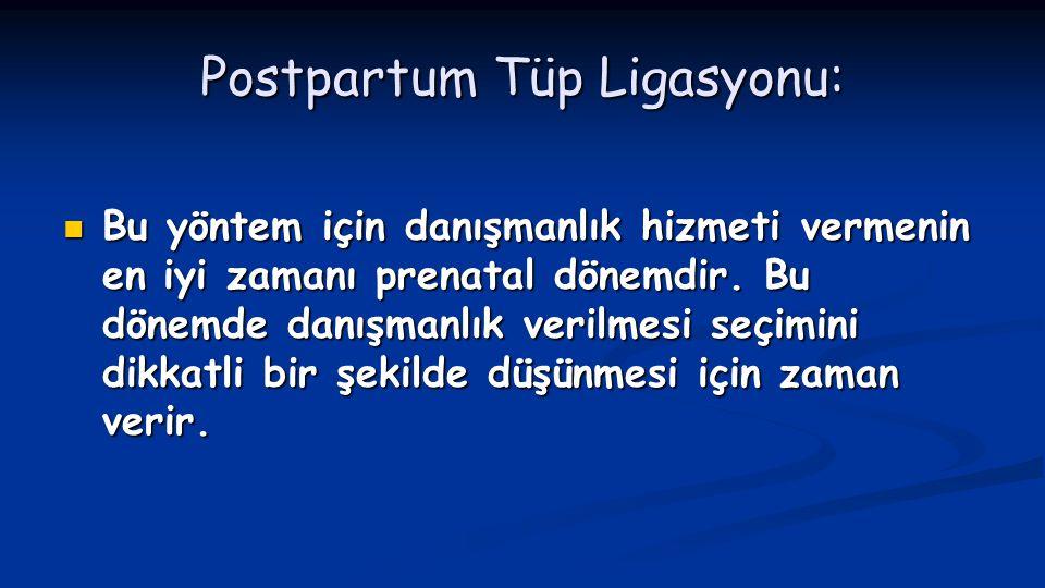 Postpartum Tüp Ligasyonu:  Bu yöntem için danışmanlık hizmeti vermenin en iyi zamanı prenatal dönemdir. Bu dönemde danışmanlık verilmesi seçimini dik