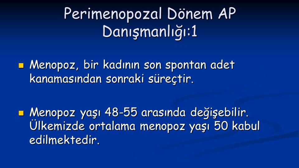 Perimenopozal Dönem AP Danışmanlığı:1  Menopoz, bir kadının son spontan adet kanamasından sonraki süreçtir.  Menopoz yaşı 48-55 arasında değişebilir