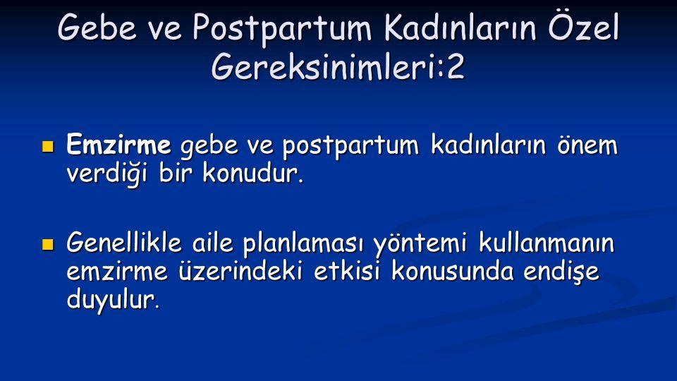 Gebe ve Postpartum Kadınların Özel Gereksinimleri:3  Gebe ve postpartum kadınlar aile planlaması konusunda konuşmak isteyebilirler.