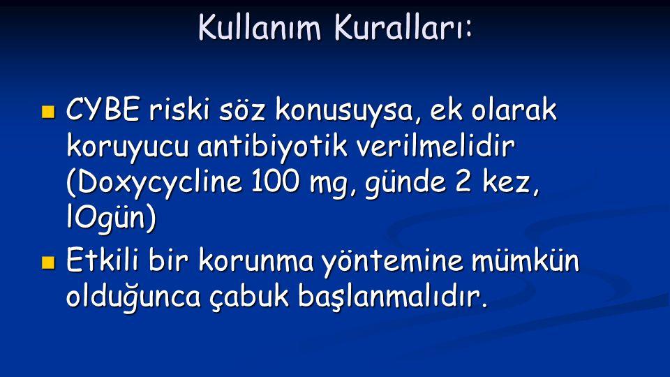 Kullanım Kuralları:  CYBE riski söz konusuysa, ek olarak koruyucu antibiyotik verilmelidir (Doxycycline 100 mg, günde 2 kez, lOgün)  Etkili bir koru