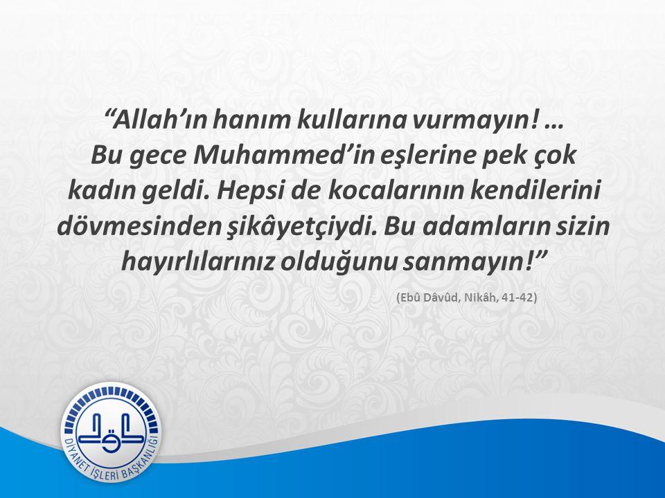 Allah'ın hanım kullarına vurmayın.… Bu gece Muhammed'in eşlerine pek çok kadın geldi.