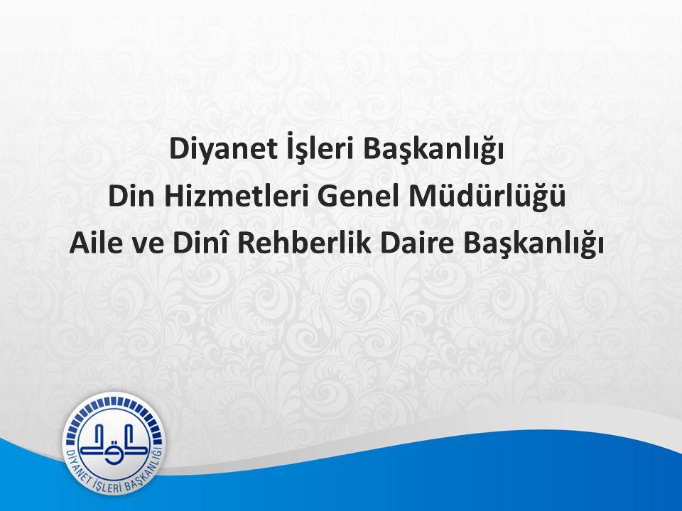 Diyanet İşleri Başkanlığı Din Hizmetleri Genel Müdürlüğü Aile ve Dinî Rehberlik Daire Başkanlığı