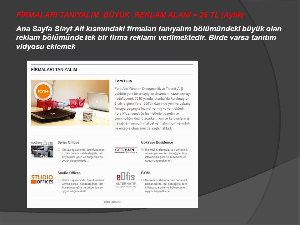 FİRMALARI TANIYALIM BÜYÜK REKLAM ALANI = 25 TL (Aylık) Ana Sayfa Slayt Alt kısmındaki firmaları tanıyalım bölümündeki büyük olan reklam bölümünde tek