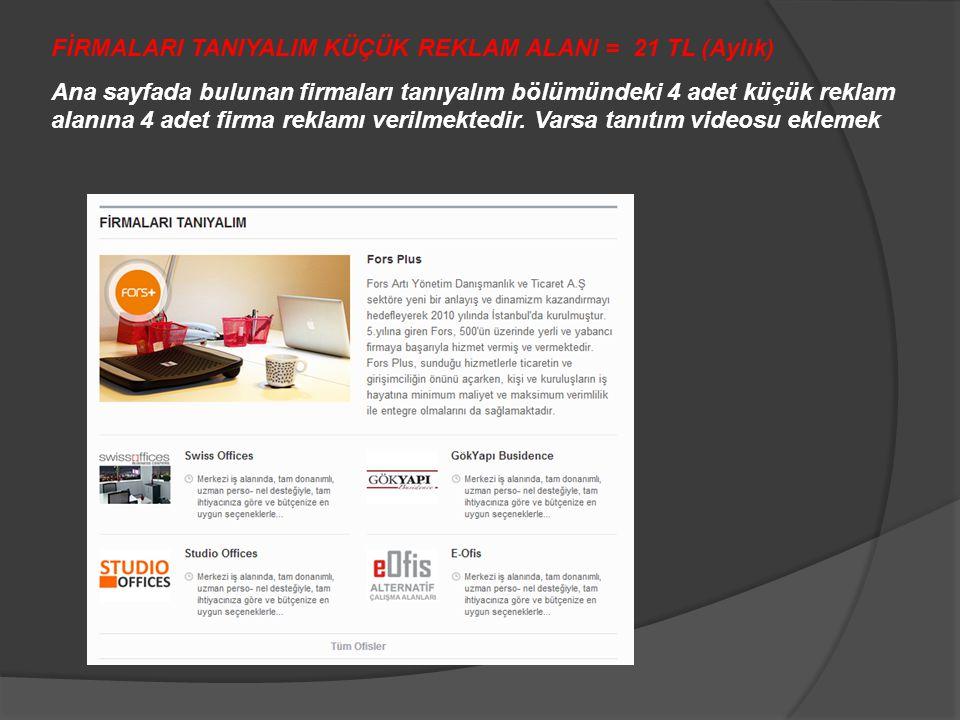 FİRMALARI TANIYALIM KÜÇÜK REKLAM ALANI = 21 TL (Aylık) Ana sayfada bulunan firmaları tanıyalım bölümündeki 4 adet küçük reklam alanına 4 adet firma re