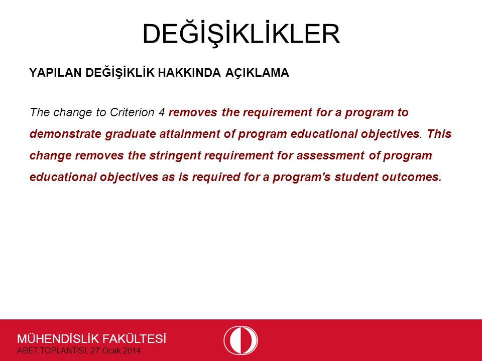 MÜHENDİSLİK FAKÜLTESİ ABET TOPLANTISI, 27 Ocak 2014 DEĞİŞİKLİKLER YAPILAN DEĞİŞİKLİK HAKKINDA AÇIKLAMA The change to Criterion 4 removes the requireme