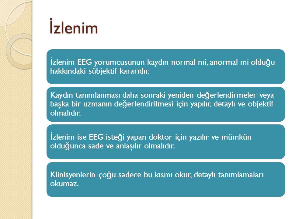 İ zlenim İ zlenim EEG yorumcusunun kaydın normal mi, anormal mi oldu ğ u hakkındaki sübjektif kararıdır. Kaydın tanımlanması daha sonraki yeniden de ğ