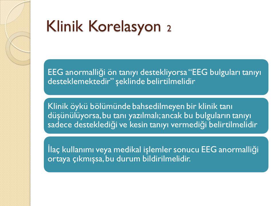"""Klinik Korelasyon 2 EEG anormalli ğ i ön tanıyı destekliyorsa """"EEG bulguları tanıyı desteklemektedir"""" şeklinde belirtilmelidir Klinik öykü bölümünde b"""