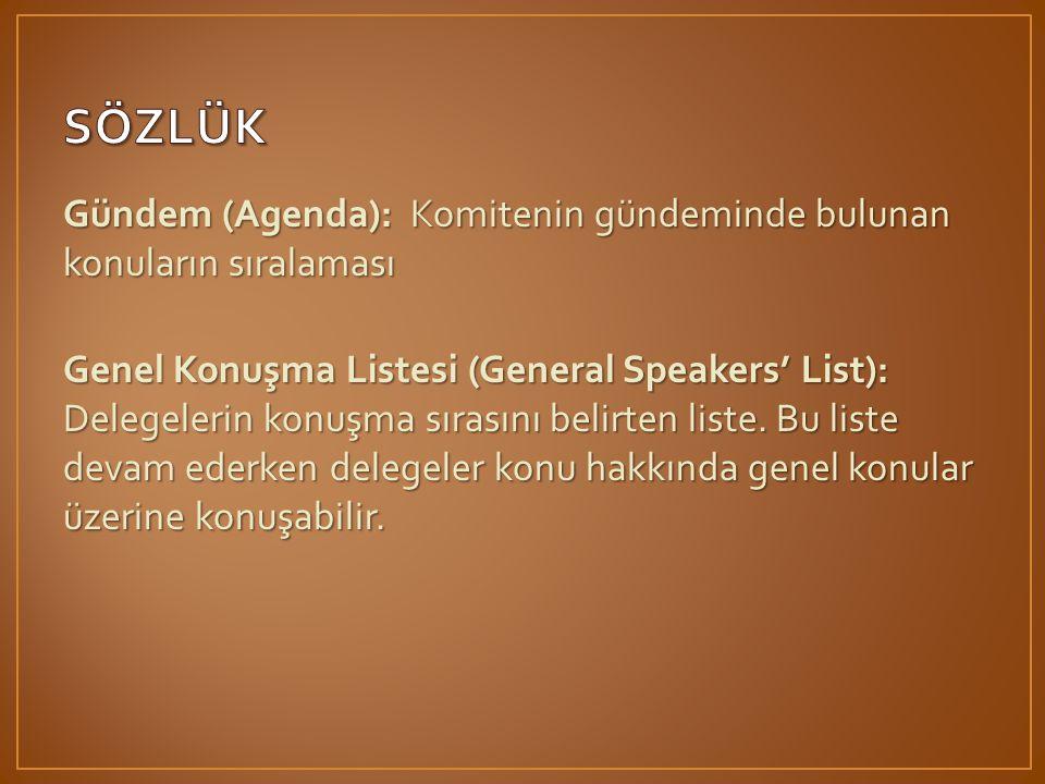 Gündem (Agenda): Komitenin gündeminde bulunan konuların sıralaması Genel Konuşma Listesi (General Speakers' List): Delegelerin konuşma sırasını belirten liste.