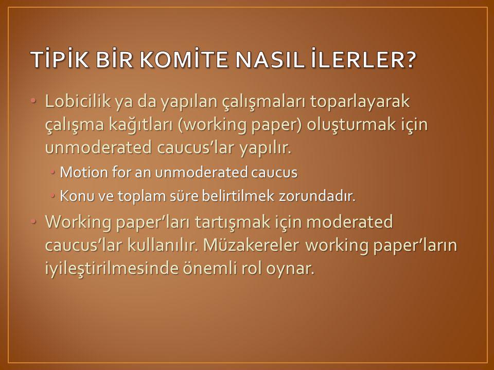 • Lobicilik ya da yapılan çalışmaları toparlayarak çalışma kağıtları (working paper) oluşturmak için unmoderated caucus'lar yapılır.