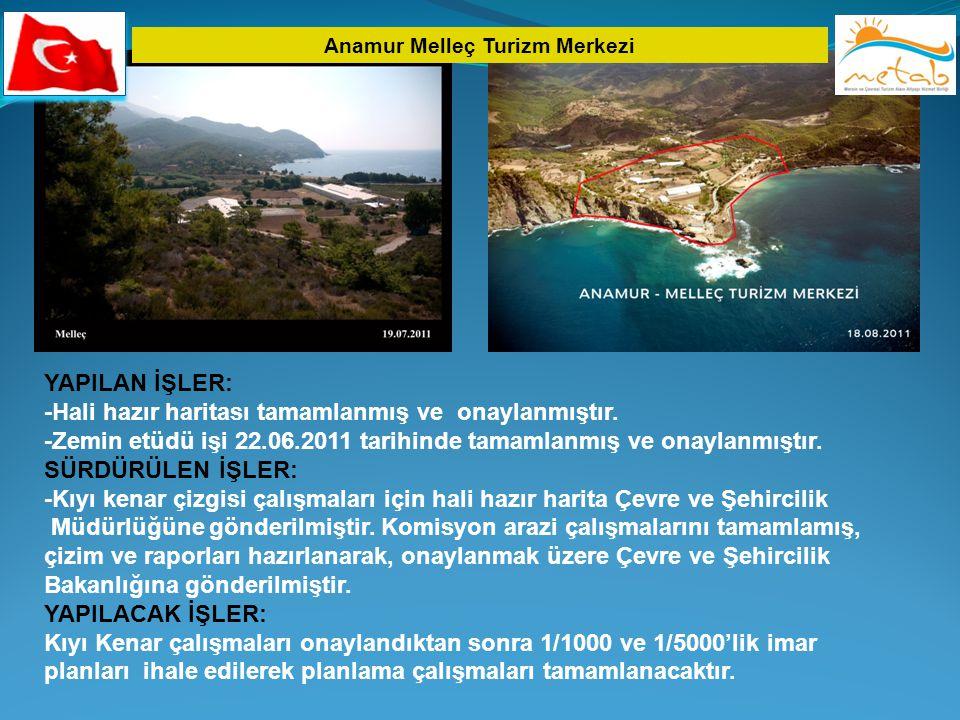 Anamur Melleç Turizm Merkezi YAPILAN İŞLER: -Hali hazır haritası tamamlanmış ve onaylanmıştır. -Zemin etüdü işi 22.06.2011 tarihinde tamamlanmış ve on