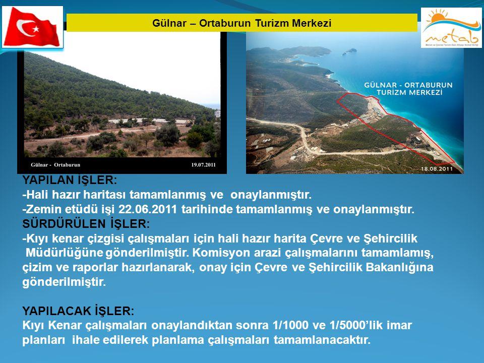 Gülnar – Ortaburun Turizm Merkezi YAPILAN İŞLER: -Hali hazır haritası tamamlanmış ve onaylanmıştır. -Zemin etüdü işi 22.06.2011 tarihinde tamamlanmış