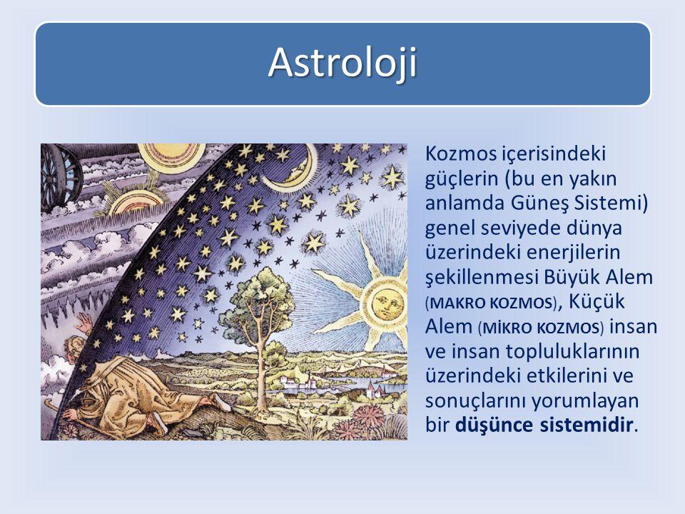 Astroloji Kozmos içerisindeki güçlerin (bu en yakın anlamda Güneş Sistemi) genel seviyede dünya üzerindeki enerjilerin şekillenmesi Büyük Alem (MAKRO KOZMOS), Küçük Alem (MİKRO KOZMOS) insan ve insan topluluklarının üzerindeki etkilerini ve sonuçlarını yorumlayan bir düşünce sistemidir.