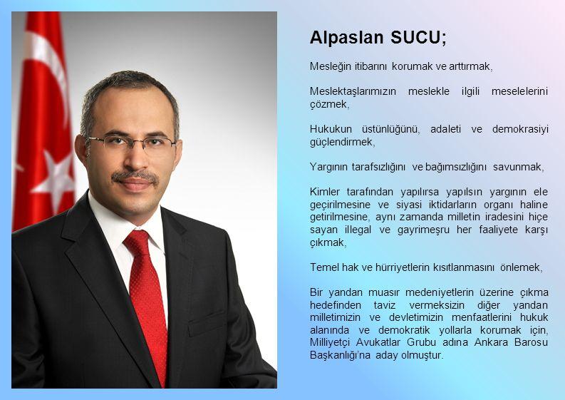 Alpaslan SUCU; Mesleğin itibarını korumak ve arttırmak, Meslektaşlarımızın meslekle ilgili meselelerini çözmek, Hukukun üstünlüğünü, adaleti ve demokr