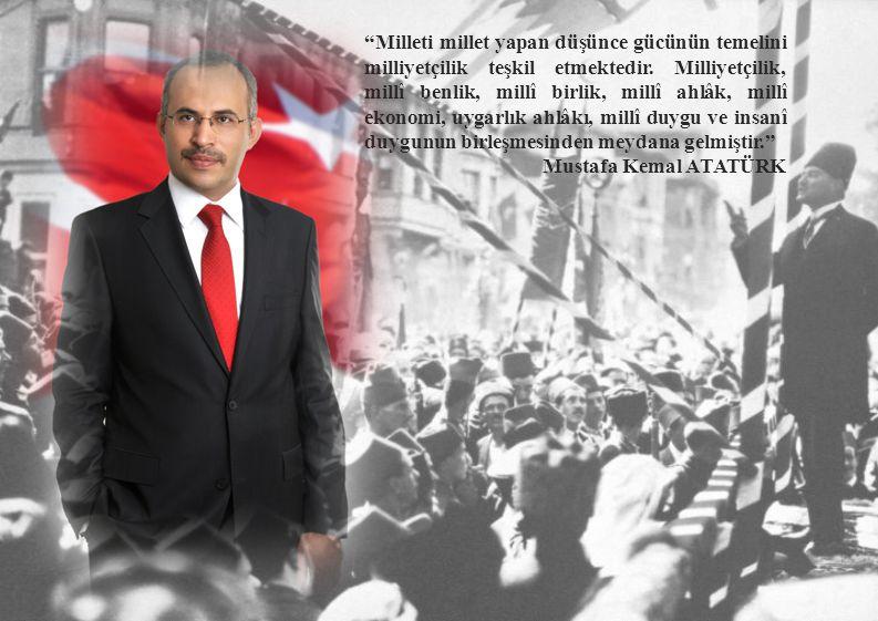 """""""Milleti millet yapan düşünce gücünün temelini milliyetçilik teşkil etmektedir. Milliyetçilik, millî benlik, millî birlik, millî ahlâk, millî ekonomi,"""