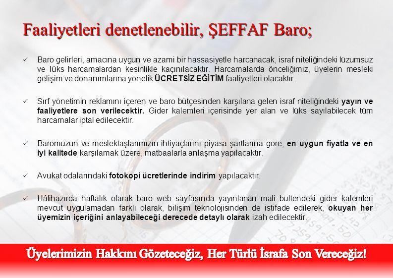 Faaliyetleri denetlenebilir, ŞEFFAF Baro;  Baro gelirleri, amacına uygun ve azami bir hassasiyetle harcanacak, israf niteliğindeki lüzumsuz ve lüks h