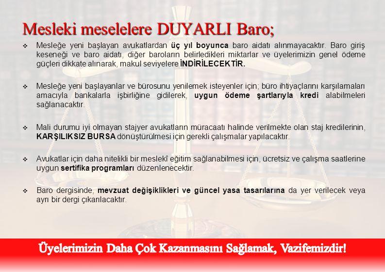 Mesleki meselelere DUYARLI Baro;  Mesleğe yeni başlayan avukatlardan üç yıl boyunca baro aidatı alınmayacaktır. Baro giriş keseneği ve baro aidatı, d