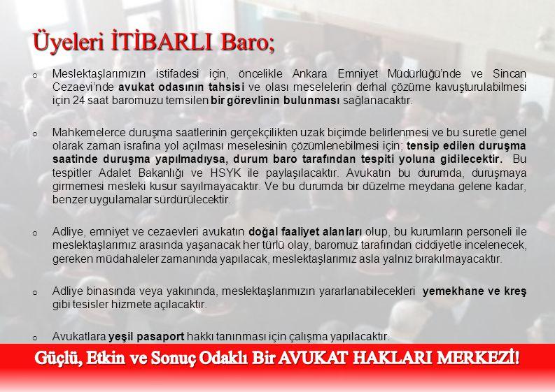 Üyeleri İTİBARLI Baro; o Meslektaşlarımızın istifadesi için, öncelikle Ankara Emniyet Müdürlüğü'nde ve Sincan Cezaevi'nde avukat odasının tahsisi ve o