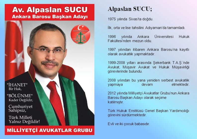 Alpaslan SUCU; 1975 yılında Sivas'ta doğdu. İlk, orta ve lise tahsilini Adıyaman'da tamamladı. 1996 yılında Ankara Üniversitesi Hukuk Fakültesi'nden m
