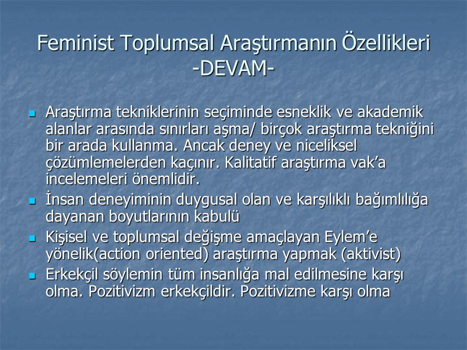 Feminist Toplumsal Araştırmanın Özellikleri -DEVAM-  Araştırma tekniklerinin seçiminde esneklik ve akademik alanlar arasında sınırları aşma/ birçok a