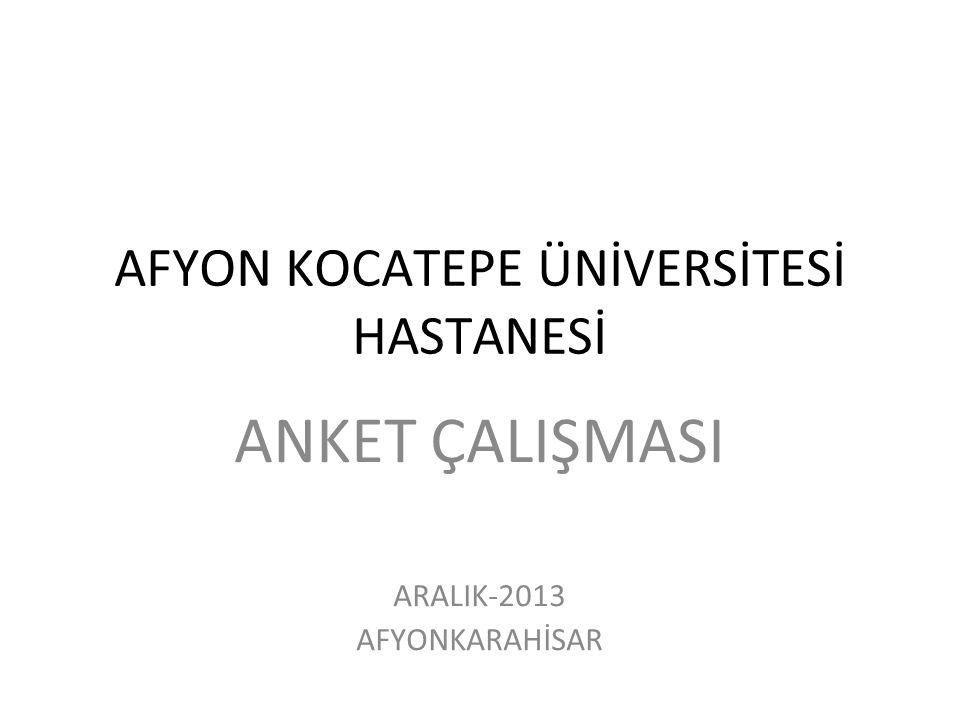 AFYON KOCATEPE ÜNİVERSİTESİ HASTANESİ ANKET ÇALIŞMASI ARALIK-2013 AFYONKARAHİSAR