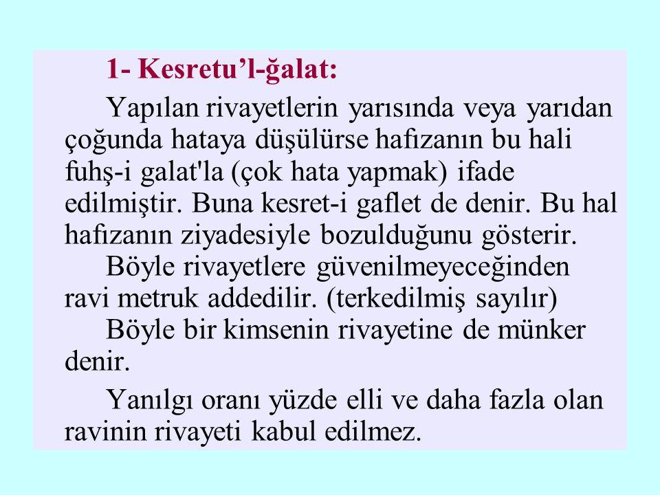 1- Kesretu'l-ğalat: Yapılan rivayetlerin yarısında veya yarıdan çoğunda hataya düşülürse hafızanın bu hali fuhş-i galat la (çok hata yapmak) ifade edilmiştir.