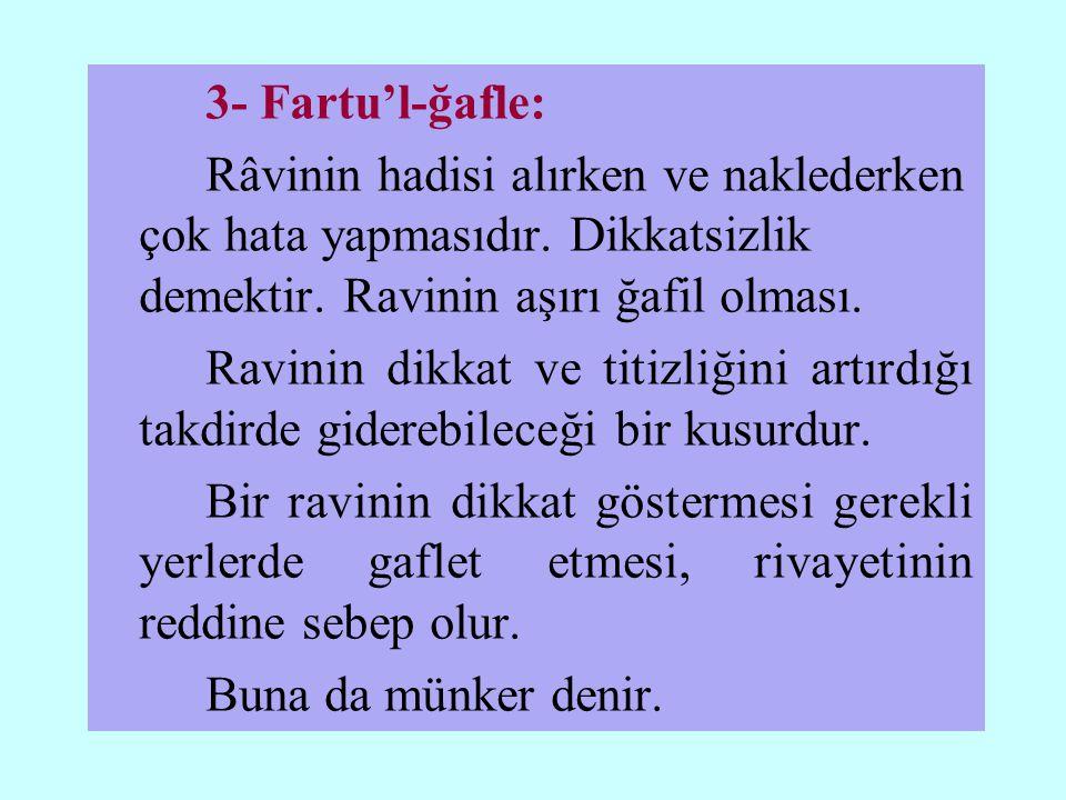 3- Fartu'l-ğafle: Râvinin hadisi alırken ve naklederken çok hata yapmasıdır.