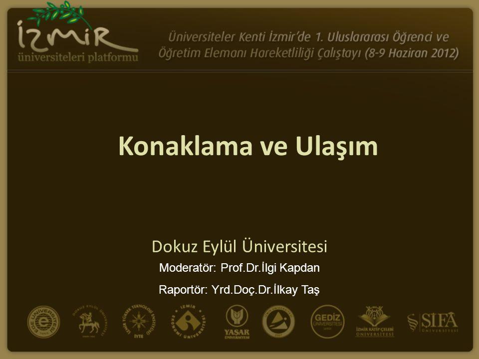 Konaklama ve Ulaşım Dokuz Eylül Üniversitesi Moderatör: Prof.Dr.İlgi Kapdan Raportör: Yrd.Doç.Dr.İlkay Taş