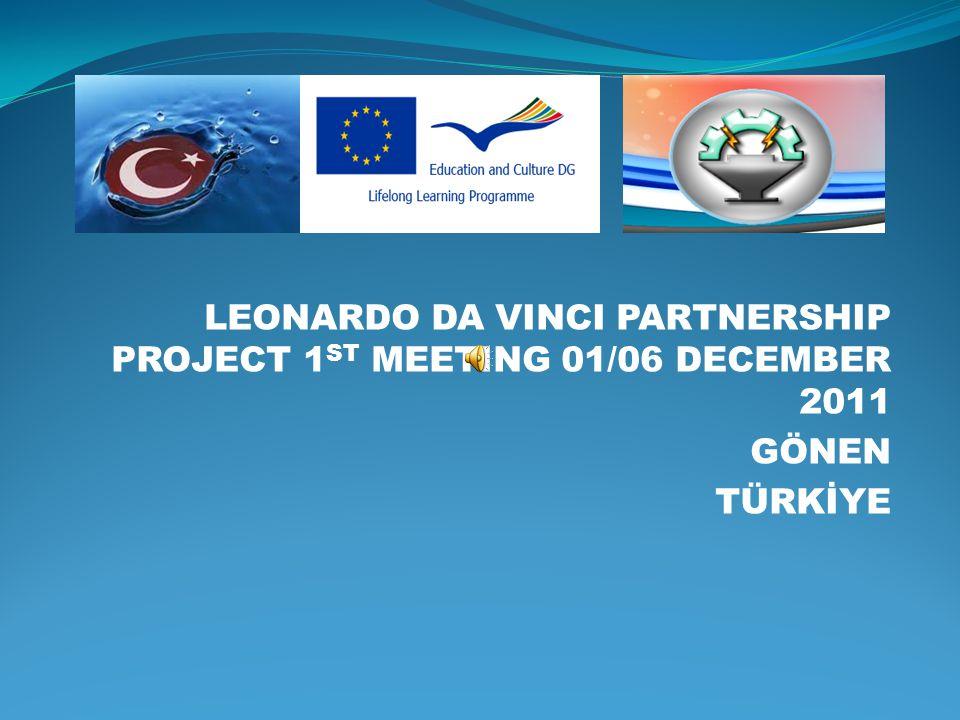 LEONARDO DA VINCI PARTNERSHIP PROJECT 1 ST MEETING 01/06 DECEMBER 2011 GÖNEN TÜRKİYE