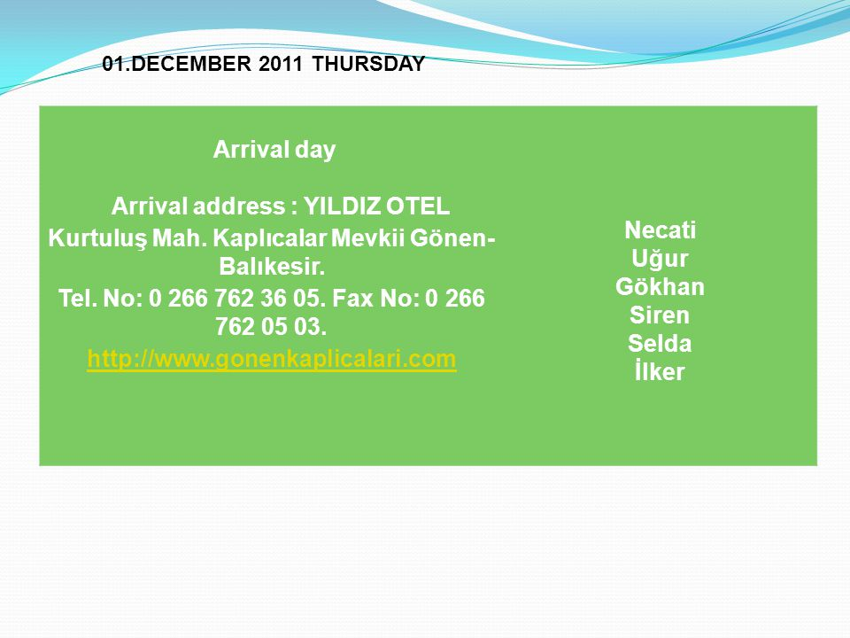 Arrival day Arrival address : YILDIZ OTEL Kurtuluş Mah.