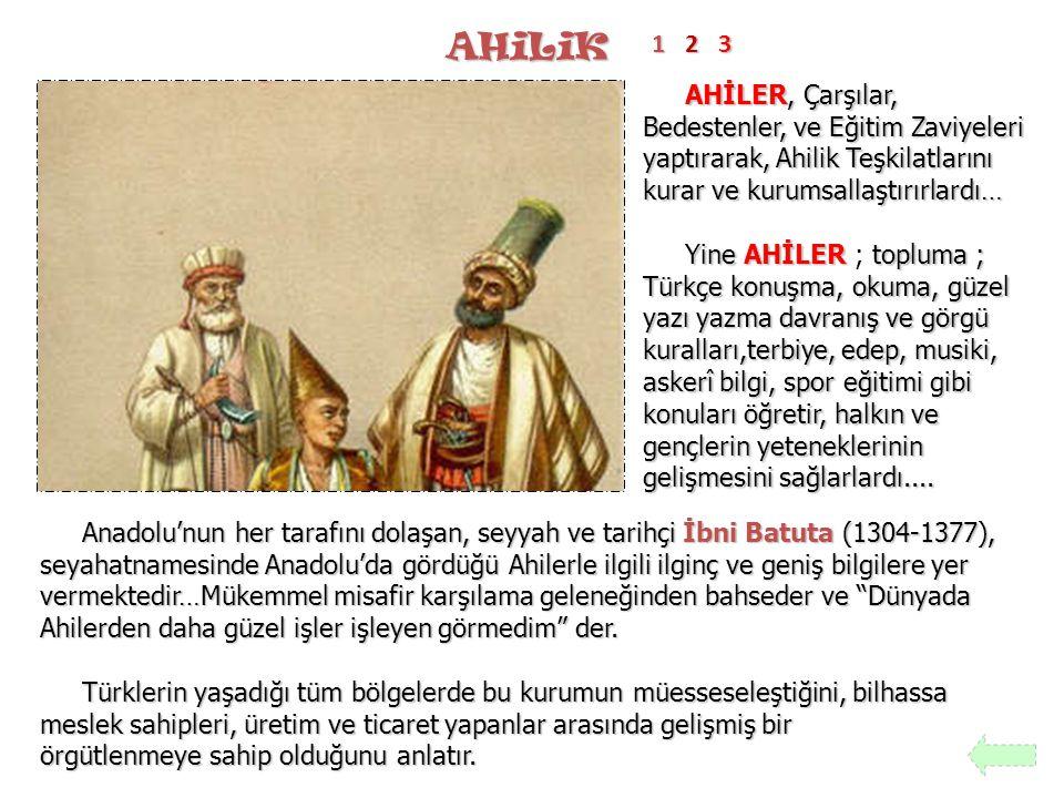 AHiLiK AHİLER, Çarşılar, Bedestenler, ve Eğitim Zaviyeleri yaptırarak, Ahilik Teşkilatlarını kurar ve kurumsallaştırırlardı… Yine AHİLERtopluma ; Türk