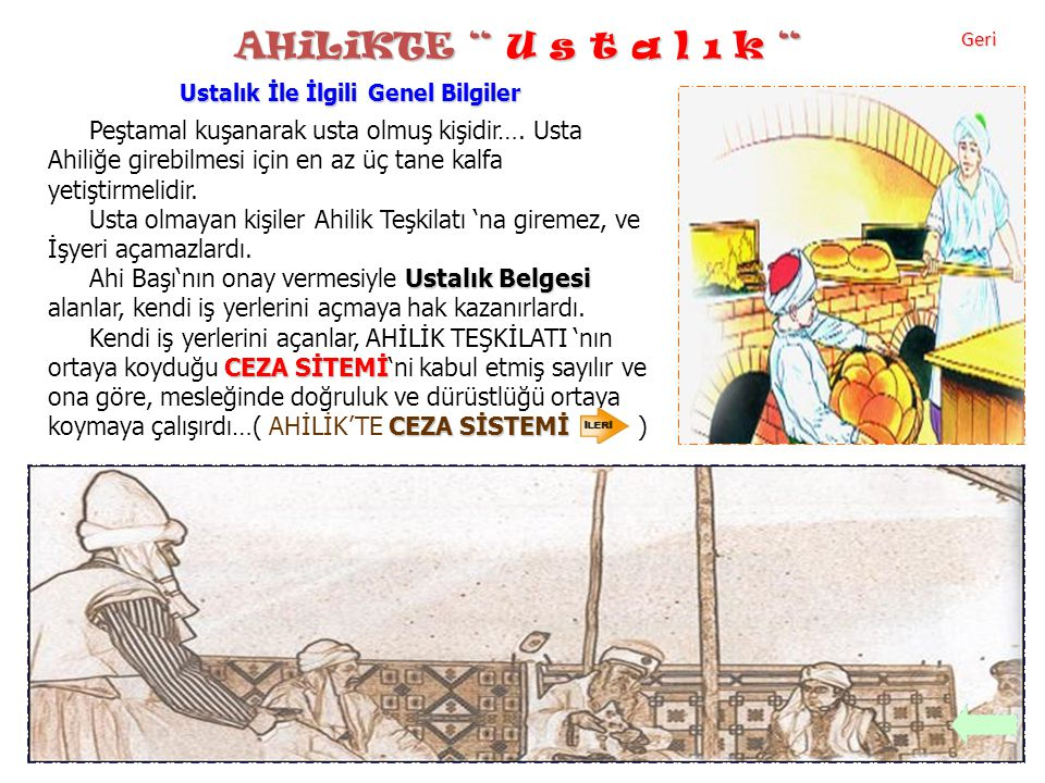 """AHiLiKTE """" U s t a l ı k """" Ustalık İle İlgili Genel Bilgiler Peştamal kuşanarak usta olmuş kişidir…. Usta Ahiliğe girebilmesi için en az üç tane kalfa"""