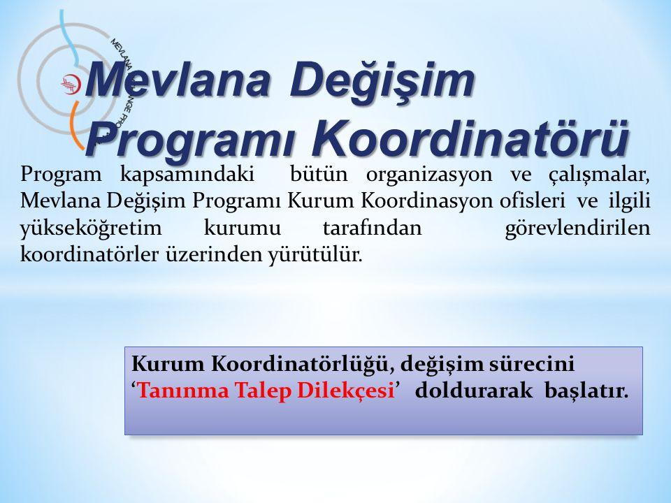 Mevlana Değişim Programı Koordinatörü Program kapsamındaki bütün organizasyon ve çalışmalar, Mevlana Değişim Programı Kurum Koordinasyon ofisleri ve ilgili yükseköğretim kurumu tarafından görevlendirilen koordinatörler üzerinden yürütülür.