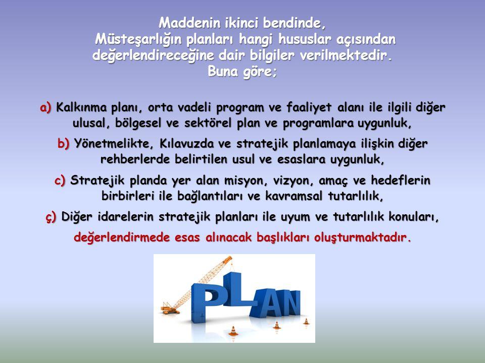 Maddenin ikinci bendinde, Müsteşarlığın planları hangi hususlar açısından değerlendireceğine dair bilgiler verilmektedir. Buna göre; a) Kalkınma planı