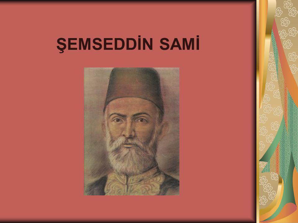 Şemseddin Sami (Fraşeri), (1 Haziran 1850 Frashër (Arnavutluk) - 5 Haziran 1904 İstanbul), Arnavut asıllı Osmanlı yazar, ansiklopedist ve sözlükçü.1 Haziran1850Arnavutluk5 Haziran1904İstanbul Arnavut Türk harfleriyle yazılan ilk Türkçe roman olan Taaşşuk-ı Talat ve Fitnat ın (1872), ilk Türkçe ansiklopedi olan Kamus-ül Alam ın (1889-1898) ve modern anlamdaki ilk geniş kapsamlı Türkçe sözlük olan Kamus-ı Türkî nin (1901) yazarıdır.