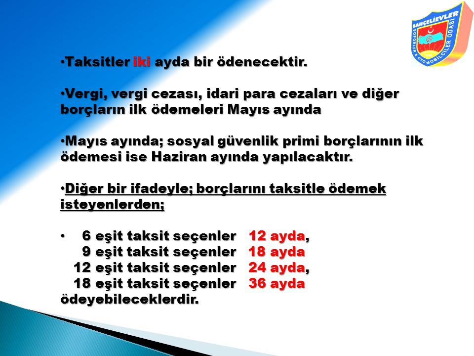 • Taksitler iki ayda bir ödenecektir. • Vergi, vergi cezası, idari para cezaları ve diğer borçların ilk ödemeleri Mayıs ayında • Mayıs ayında; sosyal