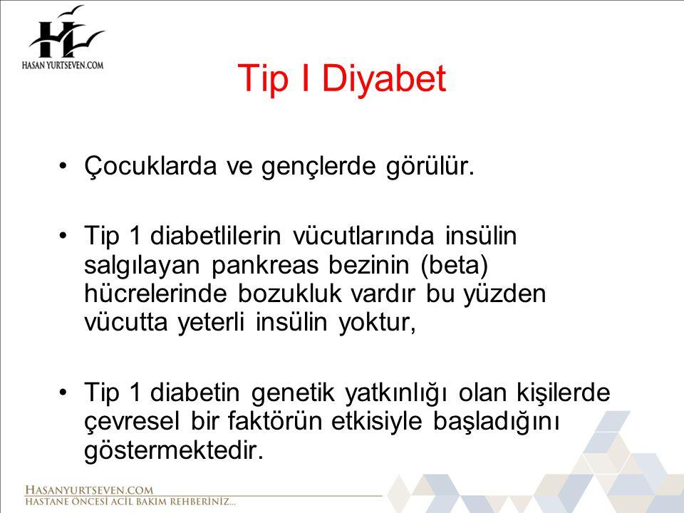 Tip I Diyabet •Çocuklarda ve gençlerde görülür.