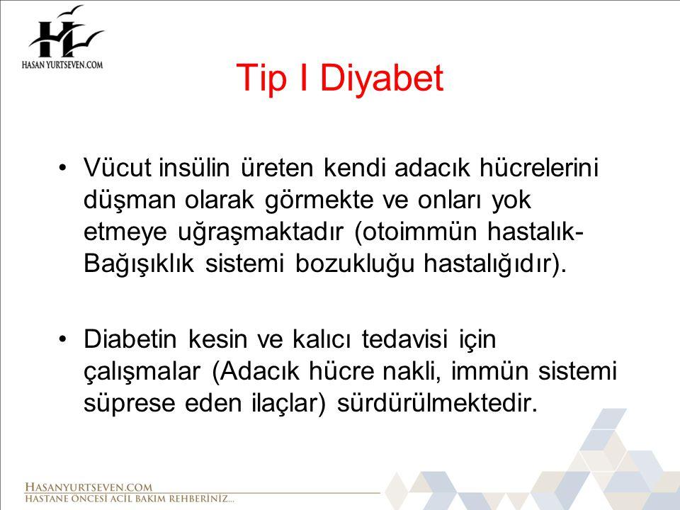 Tip I Diyabet •Vücut insülin üreten kendi adacık hücrelerini düşman olarak görmekte ve onları yok etmeye uğraşmaktadır (otoimmün hastalık- Bağışıklık sistemi bozukluğu hastalığıdır).