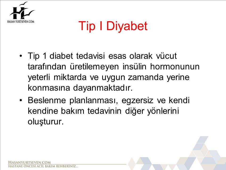 Tip I Diyabet •Tip 1 diabet tedavisi esas olarak vücut tarafından üretilemeyen insülin hormonunun yeterli miktarda ve uygun zamanda yerine konmasına dayanmaktadır.