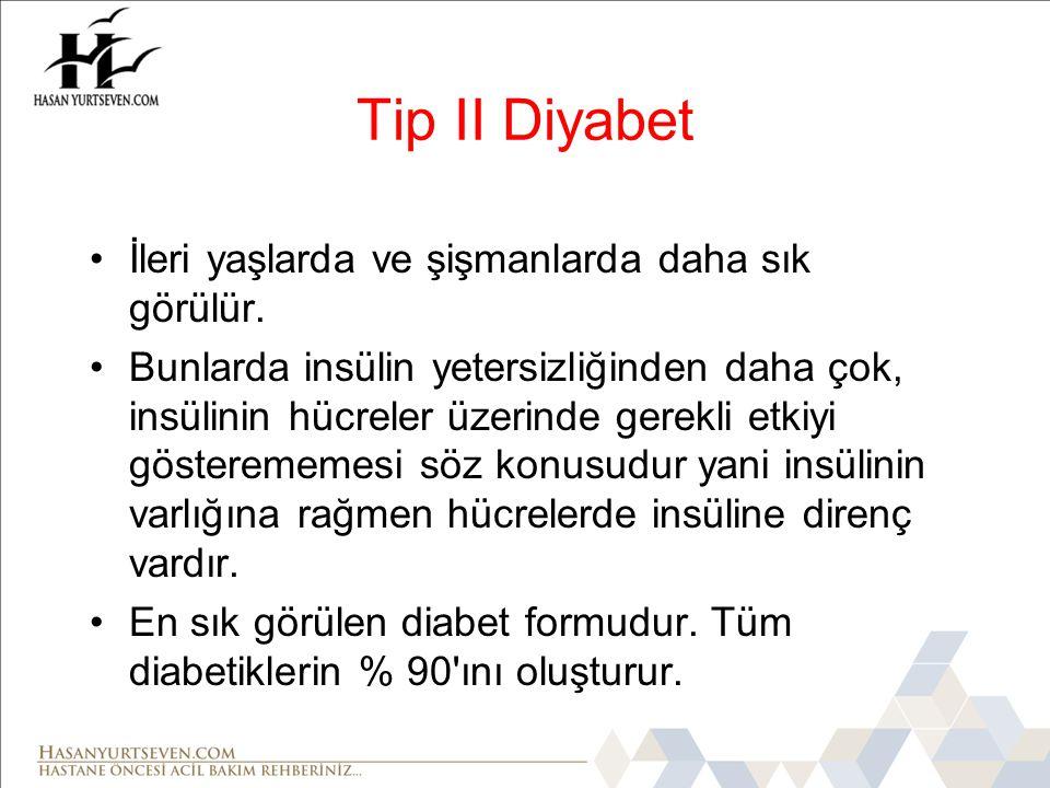 Tip II Diyabet •İleri yaşlarda ve şişmanlarda daha sık görülür.