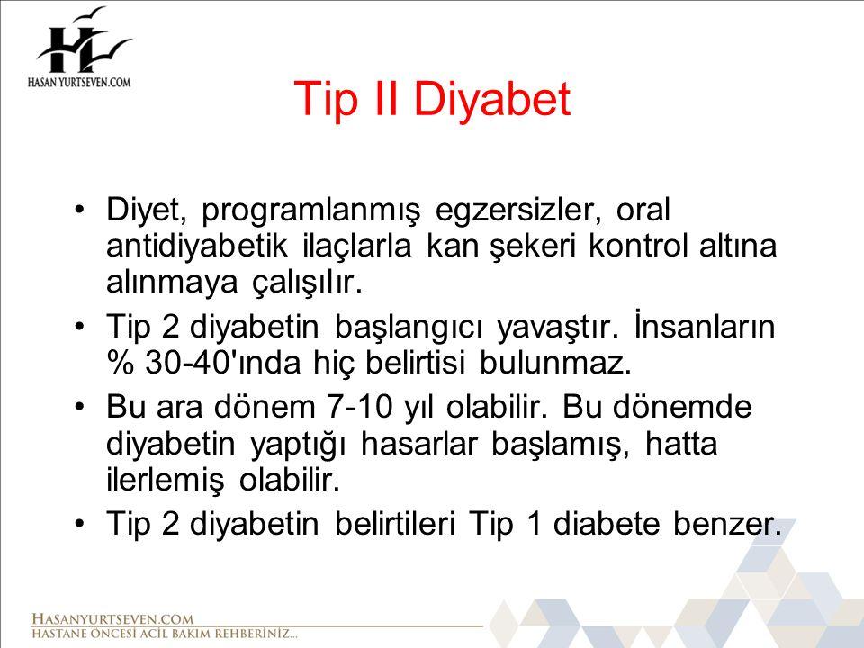Tip II Diyabet •Diyet, programlanmış egzersizler, oral antidiyabetik ilaçlarla kan şekeri kontrol altına alınmaya çalışılır.