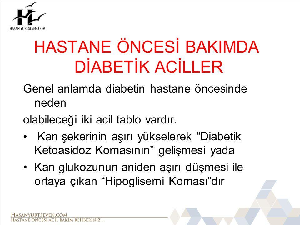 HASTANE ÖNCESİ BAKIMDA DİABETİK ACİLLER Genel anlamda diabetin hastane öncesinde neden olabileceği iki acil tablo vardır.