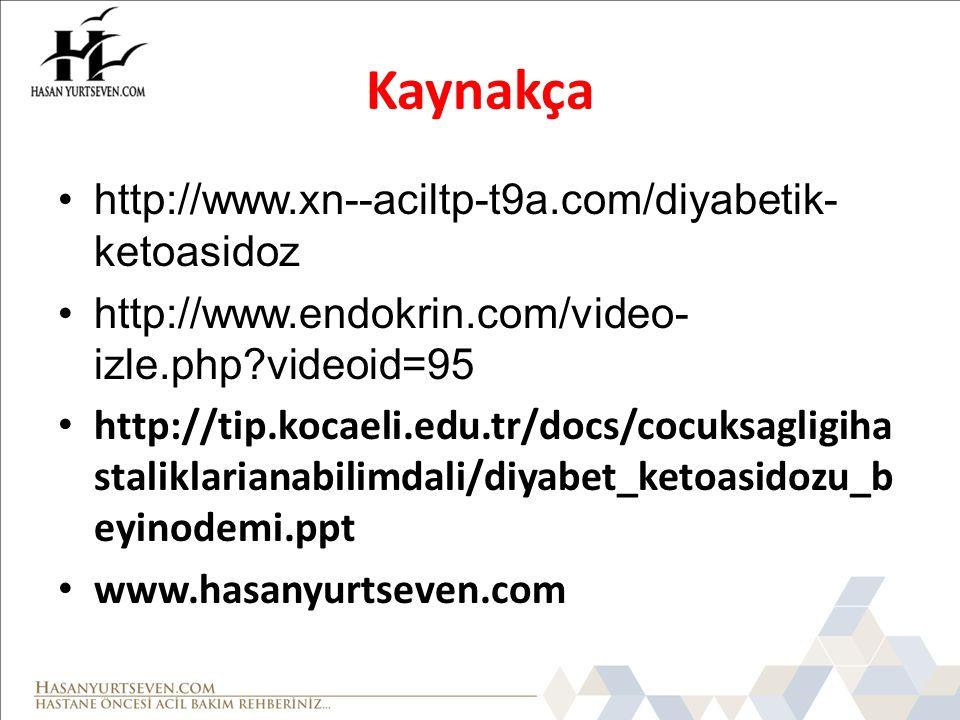 Kaynakça •http://www.xn--aciltp-t9a.com/diyabetik- ketoasidoz •http://www.endokrin.com/video- izle.php?videoid=95 • http://tip.kocaeli.edu.tr/docs/cocuksagligiha staliklarianabilimdali/diyabet_ketoasidozu_b eyinodemi.ppt • www.hasanyurtseven.com
