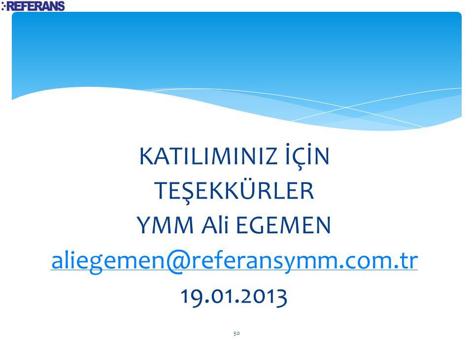KATILIMINIZ İÇİN TEŞEKKÜRLER YMM Ali EGEMEN aliegemen@referansymm.com.tr 19.01.2013 50