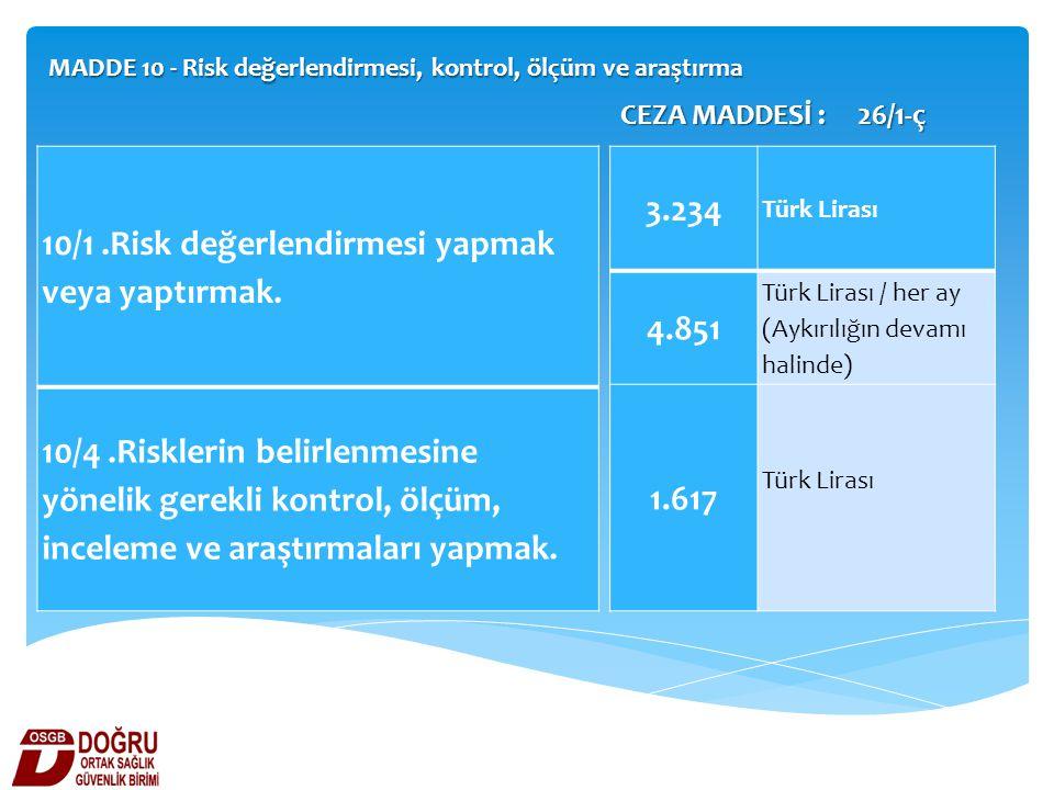MADDE 10 - Risk değerlendirmesi, kontrol, ölçüm ve araştırma 10/1.Risk değerlendirmesi yapmak veya yaptırmak. 10/4.Risklerin belirlenmesine yönelik ge