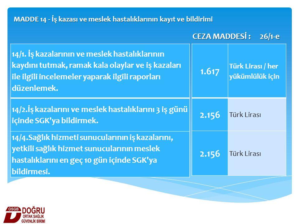 MADDE 14 - İş kazası ve meslek hastalıklarının kayıt ve bildirimi 14/1. İş kazalarının ve meslek hastalıklarının kaydını tutmak, ramak kala olaylar ve