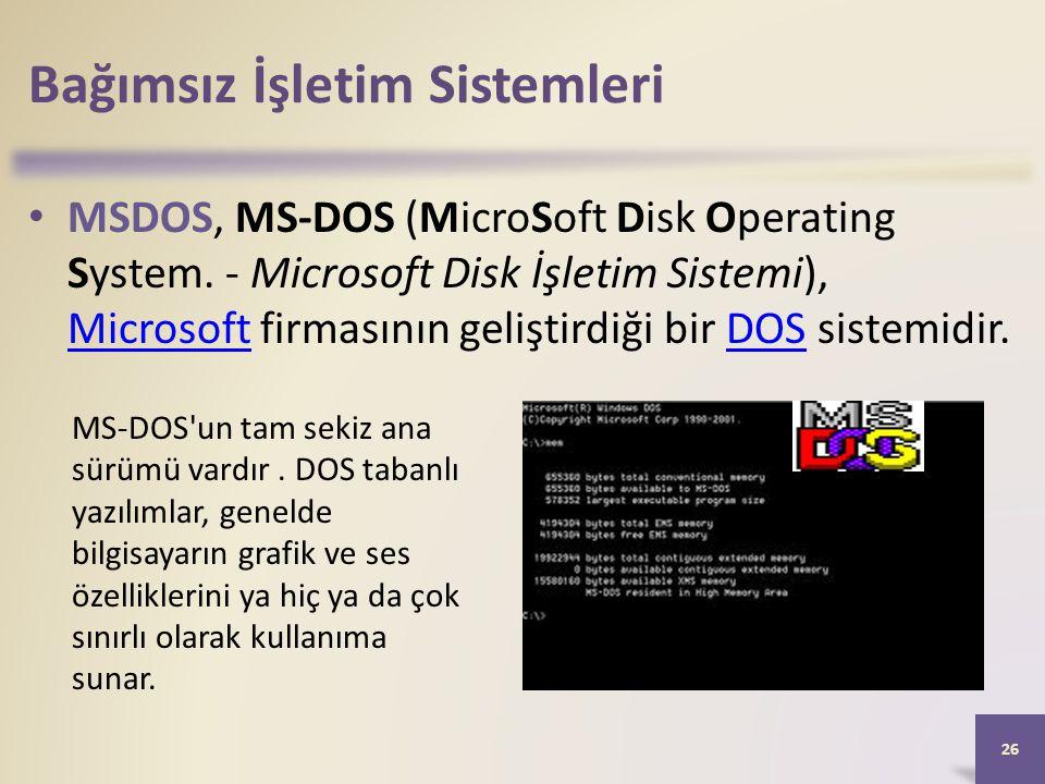 Bağımsız İşletim Sistemleri • MSDOS, MS-DOS (MicroSoft Disk Operating System. - Microsoft Disk İşletim Sistemi), Microsoft firmasının geliştirdiği bir